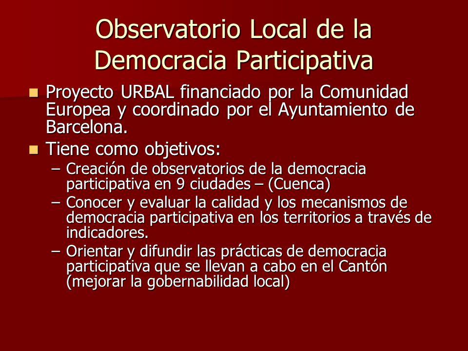 Observatorio Local de la Democracia Participativa Proyecto URBAL financiado por la Comunidad Europea y coordinado por el Ayuntamiento de Barcelona. Pr