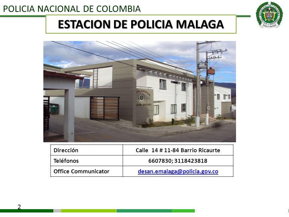 POLICIA NACIONAL DE COLOMBIA 2 DirecciónCalle 14 # 11-84 Barrio Ricaurte Teléfonos6607830; 3118423818 Office Communicatordesan.emalaga@policia.gov.cde