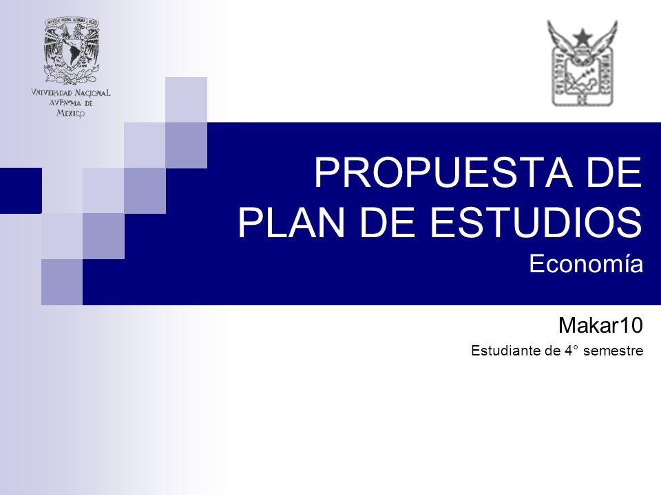 PROPUESTA DE PLAN DE ESTUDIOS Economía Makar10 Estudiante de 4° semestre