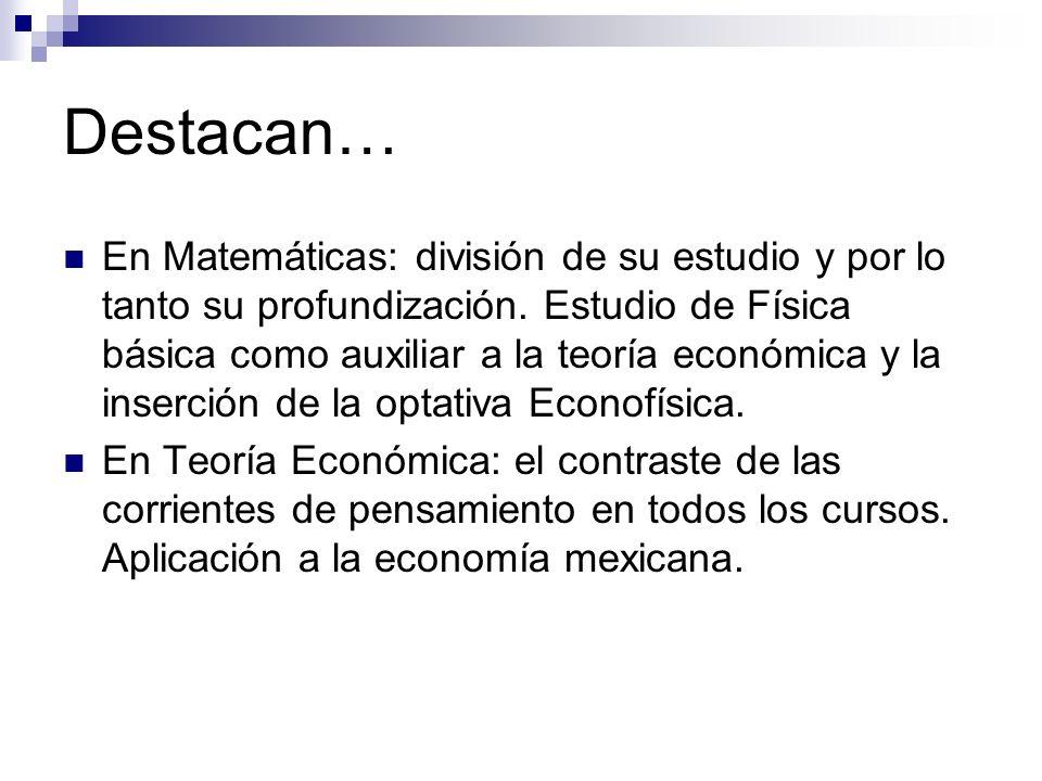 Destacan… En Matemáticas: división de su estudio y por lo tanto su profundización. Estudio de Física básica como auxiliar a la teoría económica y la i
