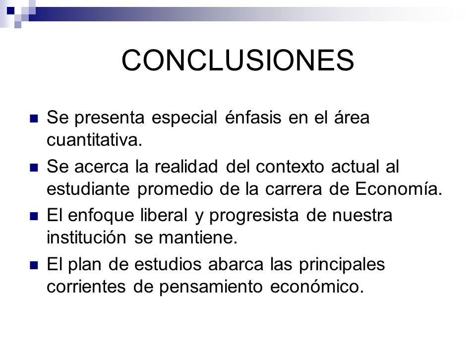 CONCLUSIONES Se presenta especial énfasis en el área cuantitativa. Se acerca la realidad del contexto actual al estudiante promedio de la carrera de E