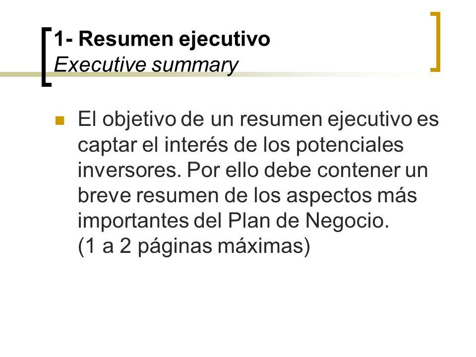 1- Resumen ejecutivo Executive summary Los principales elementos a contener son: - La idea del negocio: su exclusividad respecto a productos/servicios existentes.