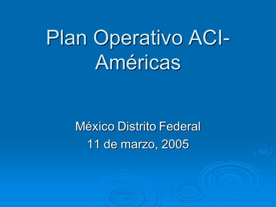 Plan Operativo ACI- Américas México Distrito Federal 11 de marzo, 2005
