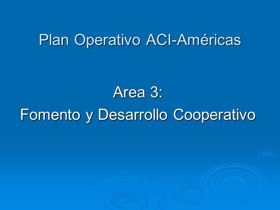 Plan Operativo ACI-Américas Area 3: Fomento y Desarrollo Cooperativo