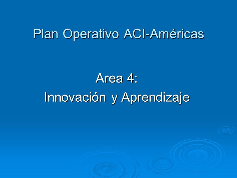 Plan Operativo ACI-Américas Area 4: Innovación y Aprendizaje