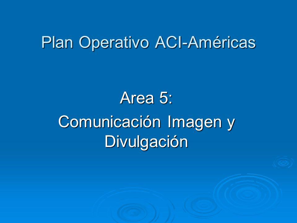Plan Operativo ACI-Américas Area 5: Comunicación Imagen y Divulgación