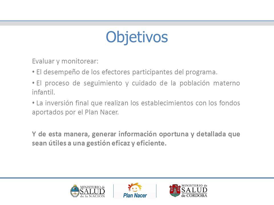 Objetivos Evaluar y monitorear: El desempeño de los efectores participantes del programa.