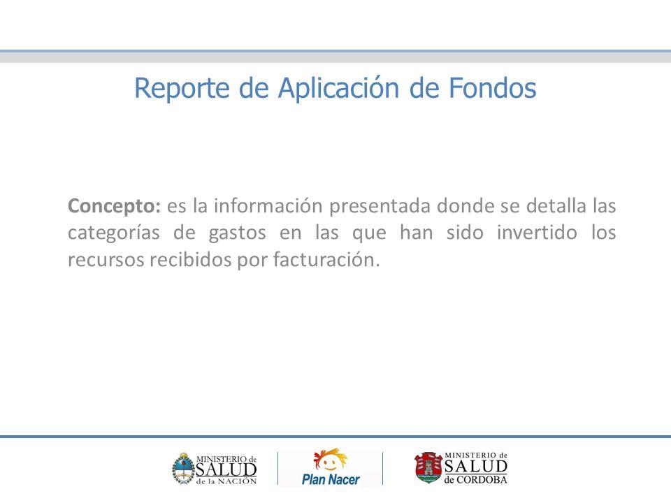 Reporte de Aplicación de Fondos Concepto: es la información presentada donde se detalla las categorías de gastos en las que han sido invertido los recursos recibidos por facturación.