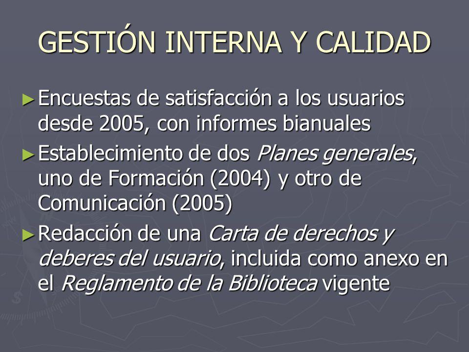 GESTIÓN INTERNA Y CALIDAD Encuestas de satisfacción a los usuarios desde 2005, con informes bianuales Encuestas de satisfacción a los usuarios desde 2