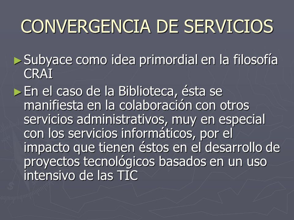 CONVERGENCIA DE SERVICIOS Subyace como idea primordial en la filosofía CRAI Subyace como idea primordial en la filosofía CRAI En el caso de la Bibliot