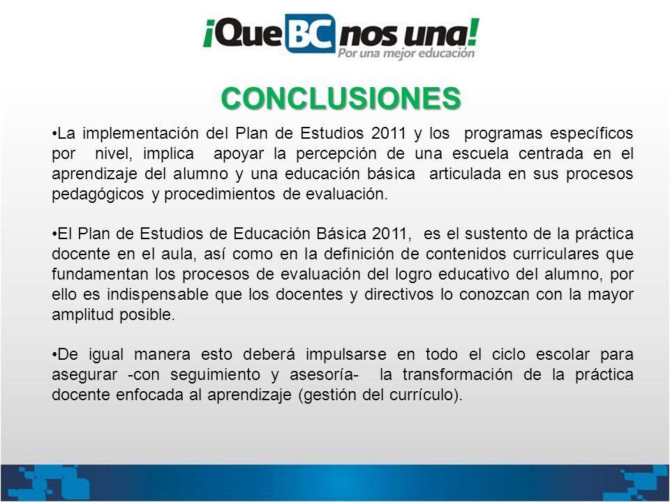CONCLUSIONES La implementación del Plan de Estudios 2011 y los programas específicos por nivel, implica apoyar la percepción de una escuela centrada e