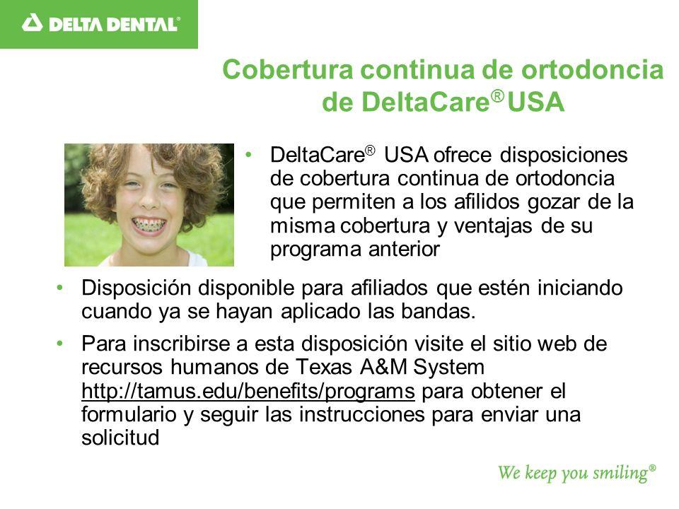 Cobertura continua de ortodoncia de DeltaCare ® USA Disposición disponible para afiliados que estén iniciando cuando ya se hayan aplicado las bandas.