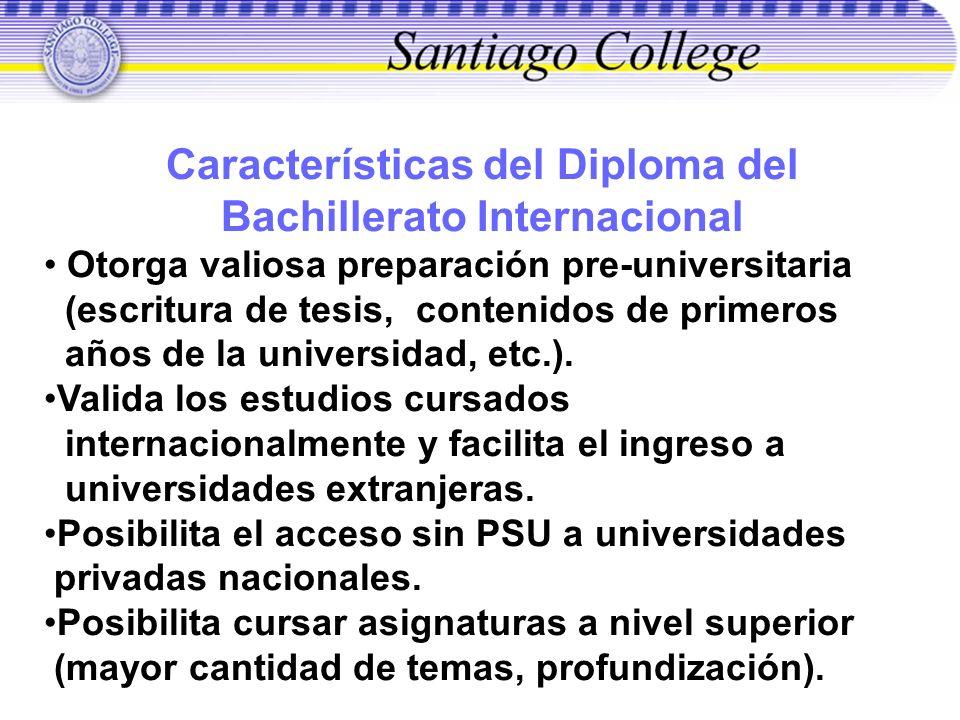 Características del Diploma del Bachillerato Internacional Otorga valiosa preparación pre-universitaria (escritura de tesis, contenidos de primeros añ