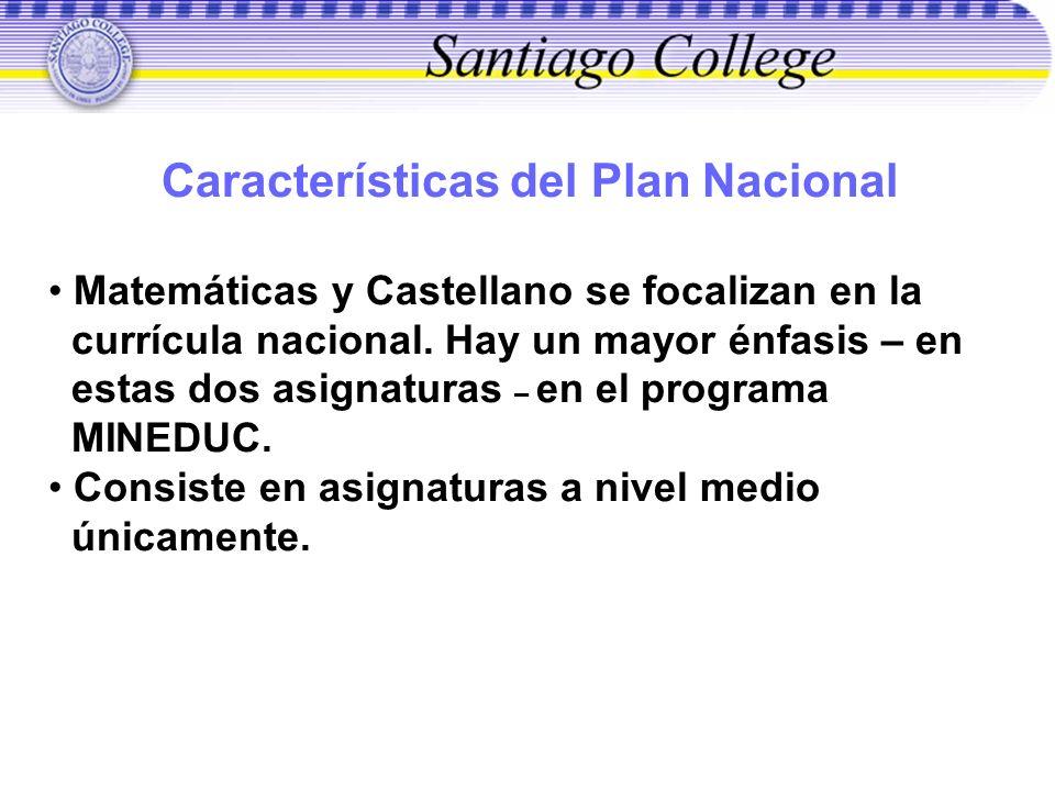 Características del Plan Nacional Matemáticas y Castellano se focalizan en la currícula nacional. Hay un mayor énfasis – en estas dos asignaturas – en