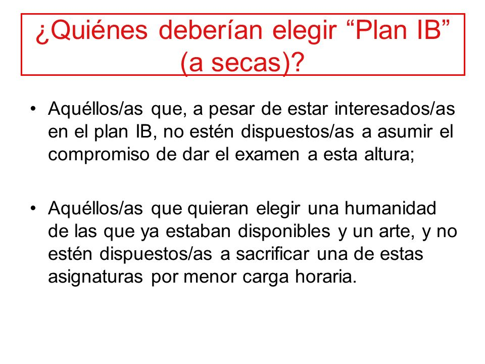 ¿Quiénes deberían elegir Plan IB (a secas)? Aquéllos/as que, a pesar de estar interesados/as en el plan IB, no estén dispuestos/as a asumir el comprom