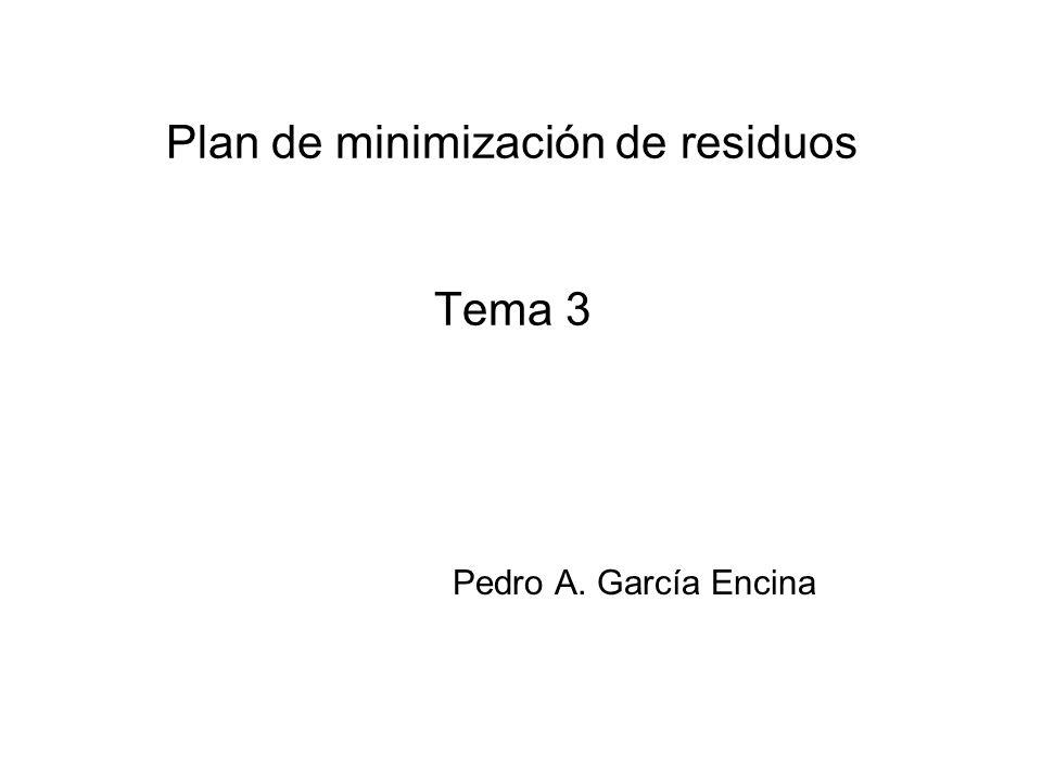 Plan de minimización de residuos Tema 3 Pedro A. García Encina