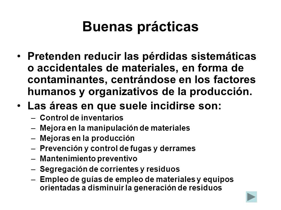 Buenas prácticas Pretenden reducir las pérdidas sistemáticas o accidentales de materiales, en forma de contaminantes, centrándose en los factores humanos y organizativos de la producción.