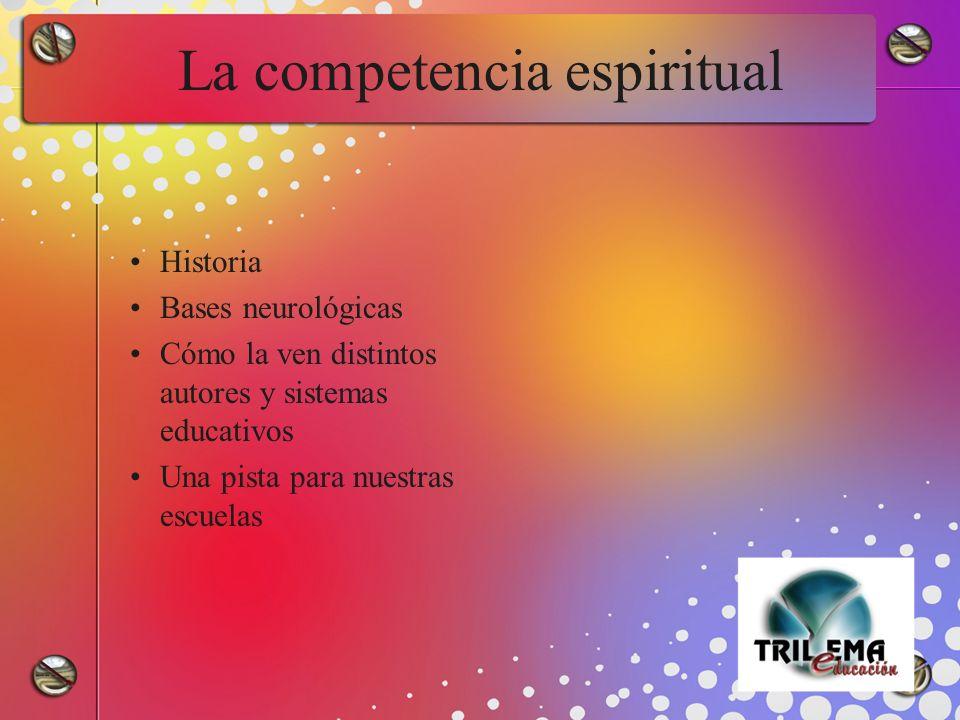La competencia espiritual Historia Bases neurológicas Cómo la ven distintos autores y sistemas educativos Una pista para nuestras escuelas