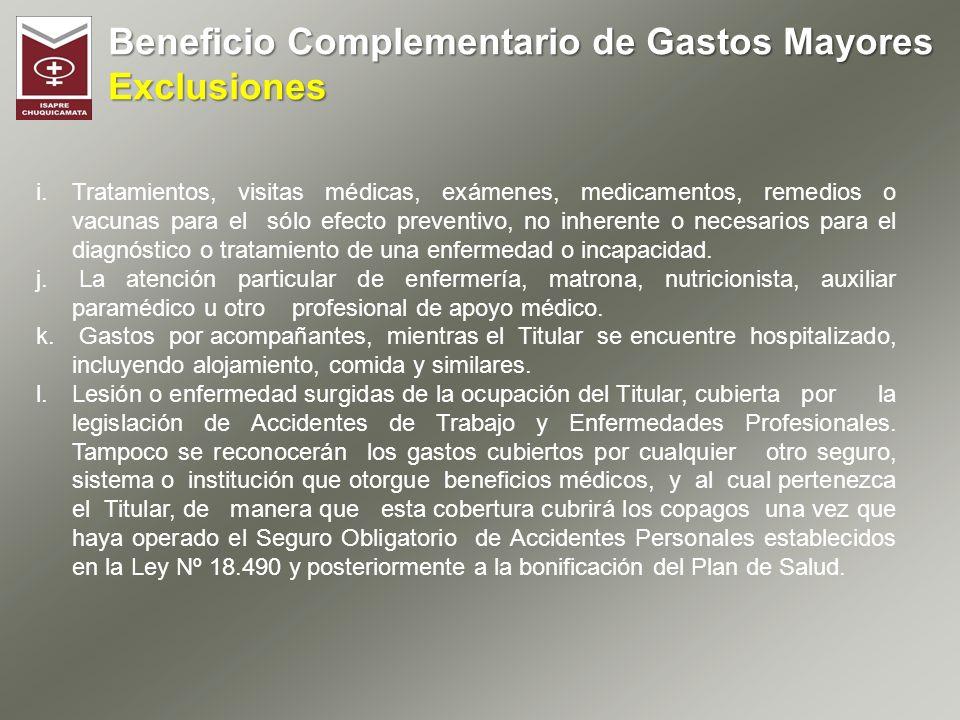 Beneficio Complementario de Gastos Mayores Exclusiones i.Tratamientos, visitas médicas, exámenes, medicamentos, remedios o vacunas para el sólo efecto