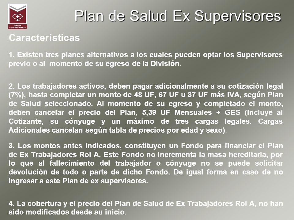 Plan de Salud Ex Supervisores Características 1. Existen tres planes alternativos a los cuales pueden optar los Supervisores previo o al momento de su