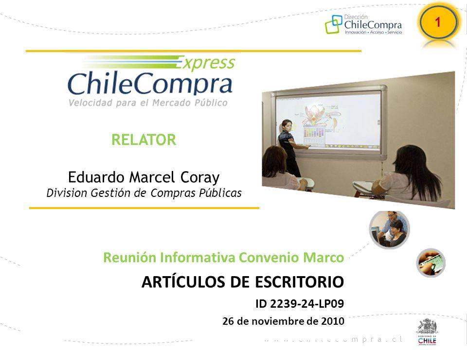 www.chilecompra.cl RELATOR Eduardo Marcel Coray Division Gestión de Compras Públicas Reunión Informativa Convenio Marco ARTÍCULOS DE ESCRITORIO ID 223