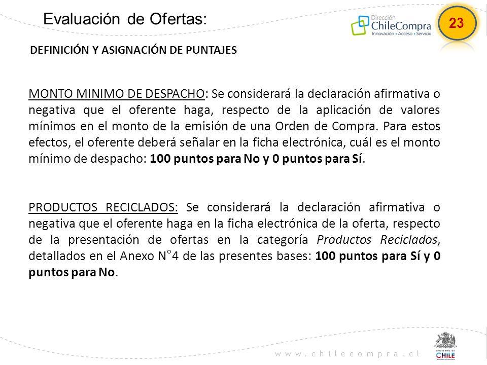 www.chilecompra.cl Evaluación de Ofertas: DEFINICIÓN Y ASIGNACIÓN DE PUNTAJES MONTO MINIMO DE DESPACHO: Se considerará la declaración afirmativa o neg