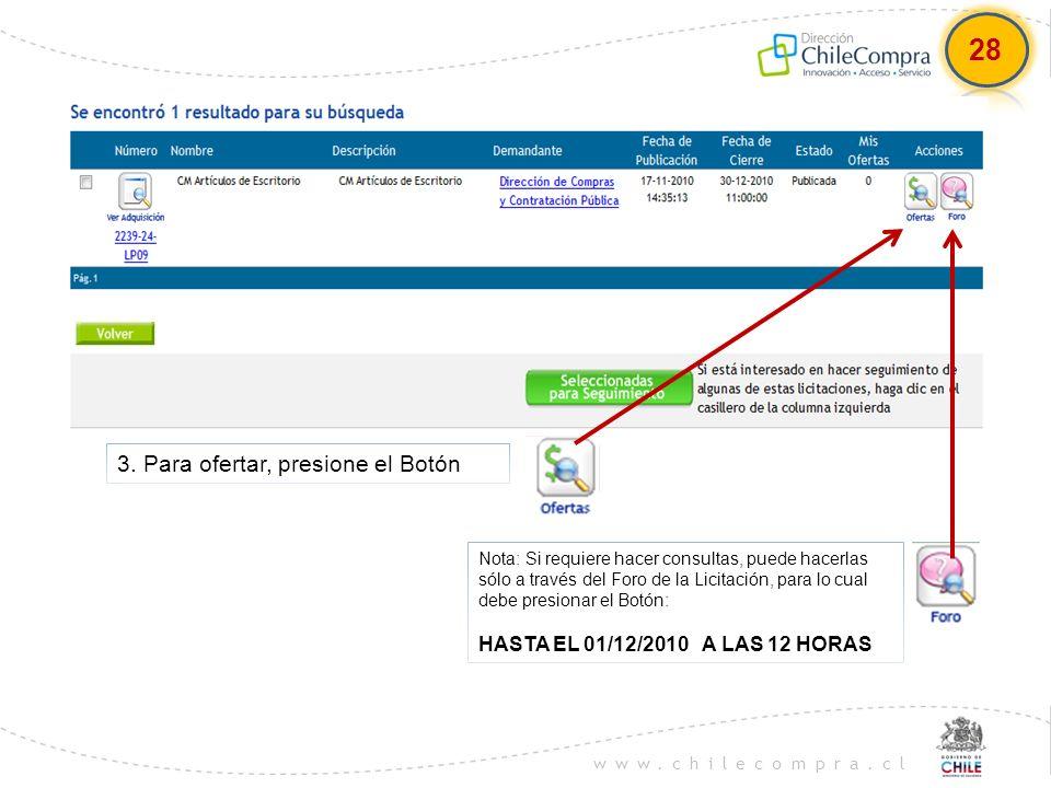 www.chilecompra.cl 3. Para ofertar, presione el Botón Nota: Si requiere hacer consultas, puede hacerlas sólo a través del Foro de la Licitación, para
