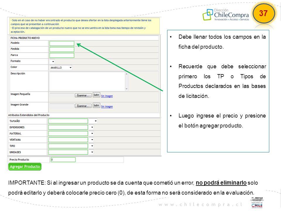 www.chilecompra.cl 37 Debe llenar todos los campos en la ficha del producto. Recuerde que debe seleccionar primero los TP o Tipos de Productos declara