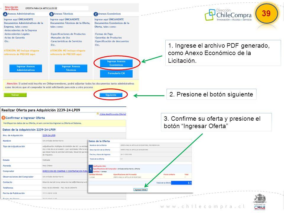 www.chilecompra.cl 1. Ingrese el archivo PDF generado, como Anexo Económico de la Licitación. 2. Presione el botón siguiente 3. Confirme su oferta y p