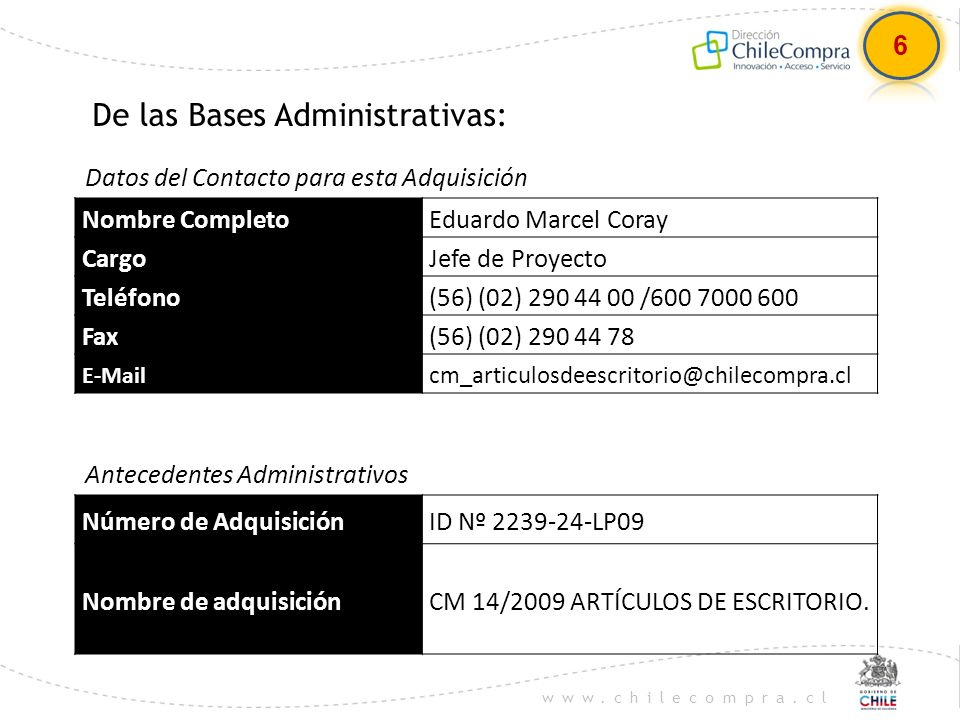 www.chilecompra.cl De las Bases Administrativas: 6 Datos del Contacto para esta Adquisición Antecedentes Administrativos Nombre CompletoEduardo Marcel
