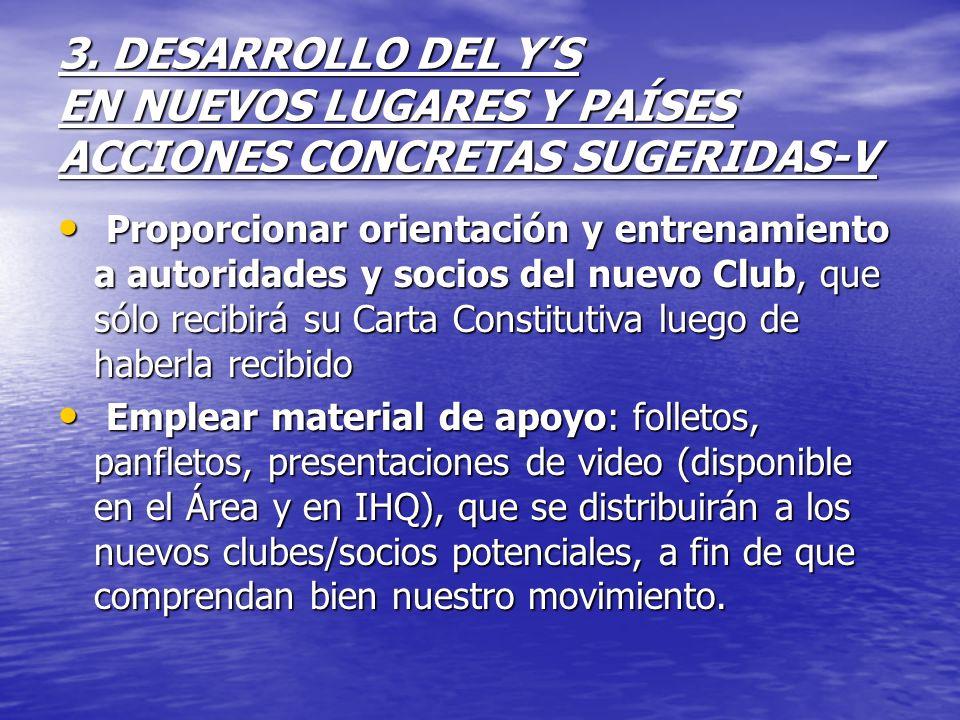 3. DESARROLLO DEL YS EN NUEVOS LUGARES Y PAÍSES ACCIONES CONCRETAS SUGERIDAS-V Proporcionar orientación y entrenamiento a autoridades y socios del nue