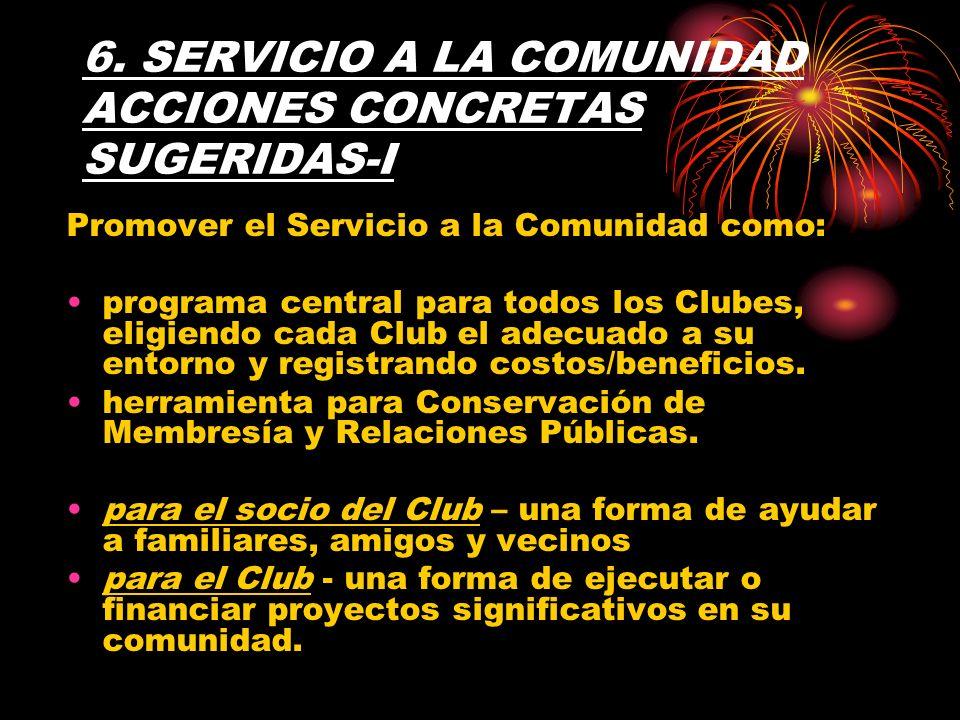 6. SERVICIO A LA COMUNIDAD ACCIONES CONCRETAS SUGERIDAS-I Promover el Servicio a la Comunidad como: programa central para todos los Clubes, eligiendo