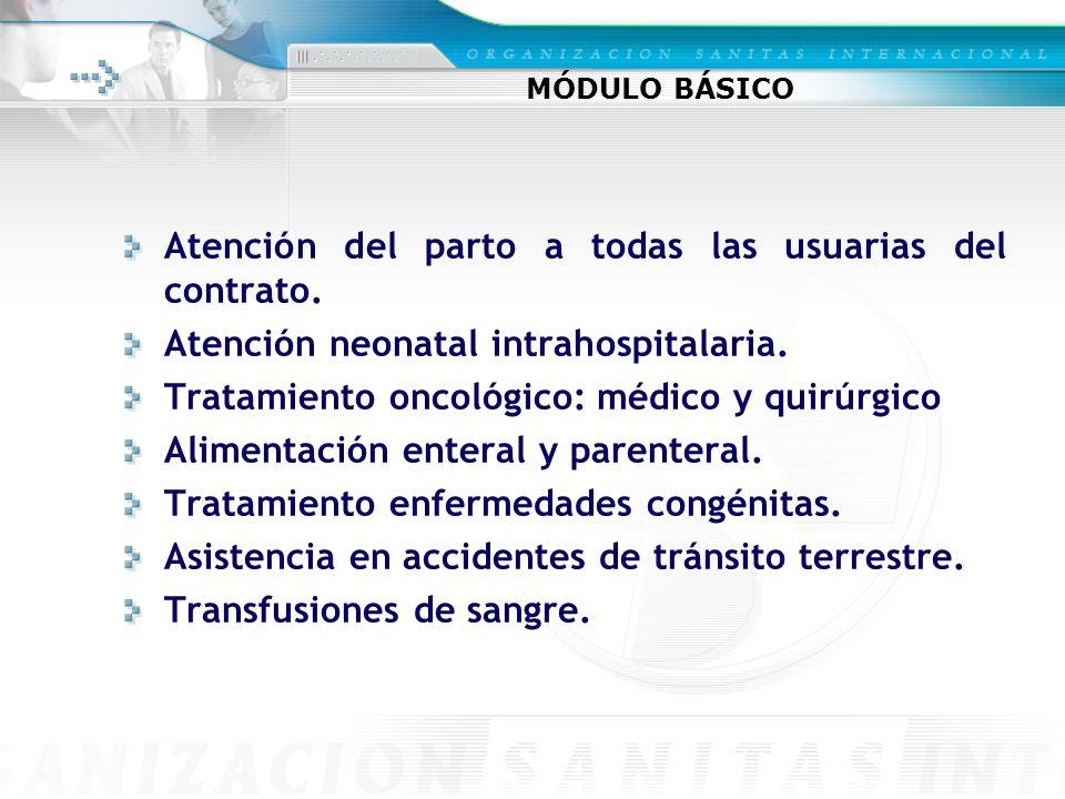 MÓDULO BÁSICO Atención del parto a todas las usuarias del contrato. Atención neonatal intrahospitalaria. Tratamiento oncológico: médico y quirúrgico A