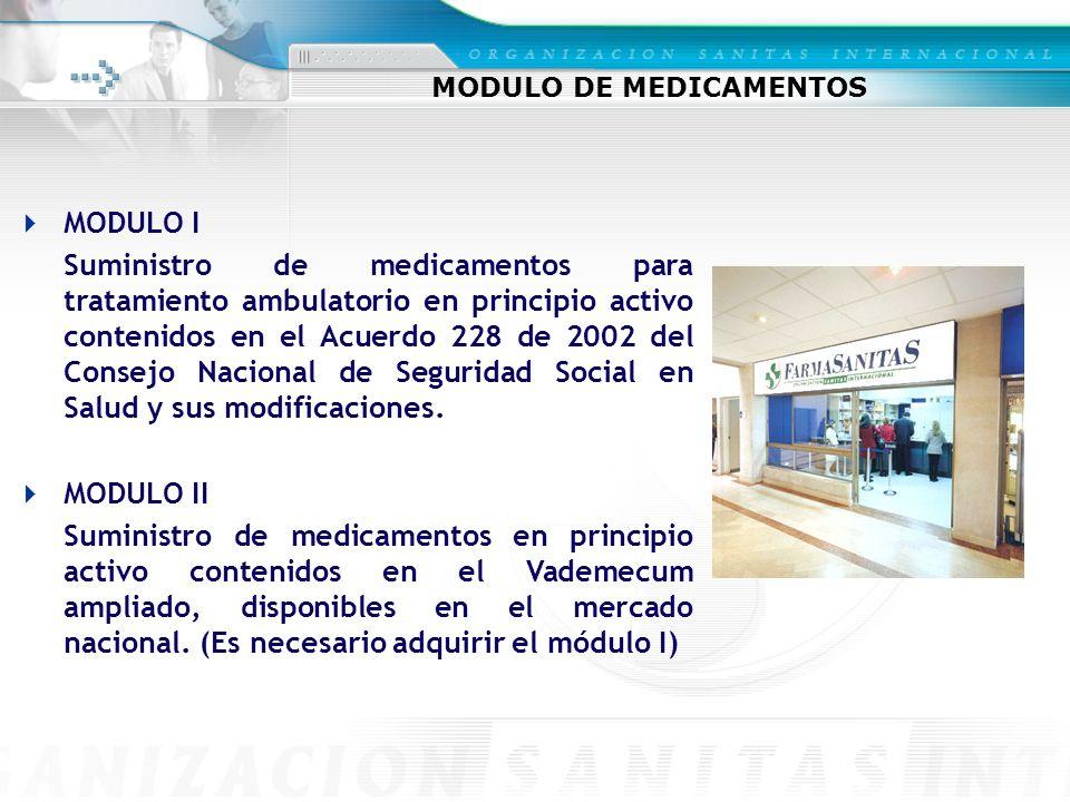 MODULO DE MEDICAMENTOS MODULO I Suministro de medicamentos para tratamiento ambulatorio en principio activo contenidos en el Acuerdo 228 de 2002 del Consejo Nacional de Seguridad Social en Salud y sus modificaciones.