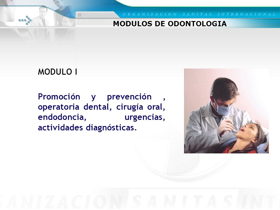 MODULOS DE ODONTOLOGIA MODULO I Promoción y prevención, operatoria dental, cirugía oral, endodoncia, urgencias, actividades diagnósticas.