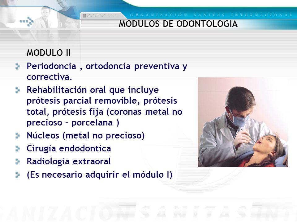 MODULOS DE ODONTOLOGIA MODULO II Periodoncia, ortodoncia preventiva y correctiva. Rehabilitación oral que incluye prótesis parcial removible, prótesis