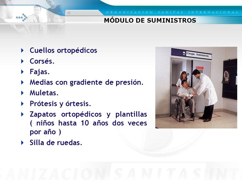 MÓDULO DE SUMINISTROS Cuellos ortopédicos Corsés. Fajas. Medias con gradiente de presión. Muletas. Prótesis y órtesis. Zapatos ortopédicos y plantilla