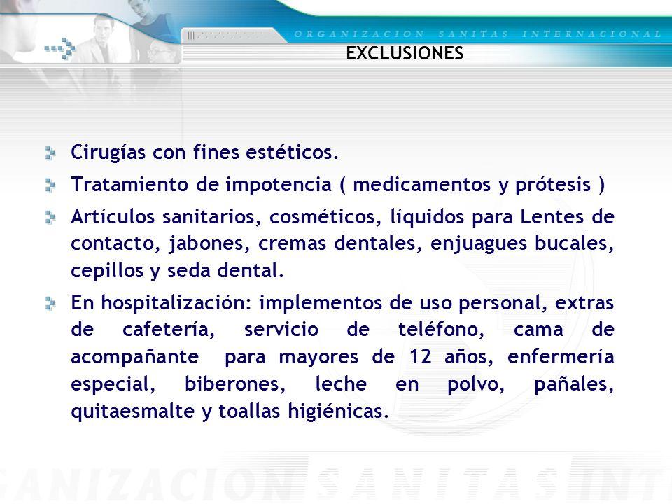 EXCLUSIONES Cirugías con fines estéticos. Tratamiento de impotencia ( medicamentos y prótesis ) Artículos sanitarios, cosméticos, líquidos para Lentes