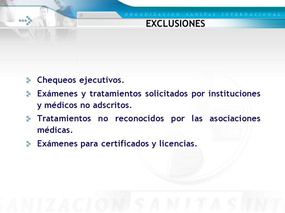 EXCLUSIONES Chequeos ejecutivos. Exámenes y tratamientos solicitados por instituciones y médicos no adscritos. Tratamientos no reconocidos por las aso