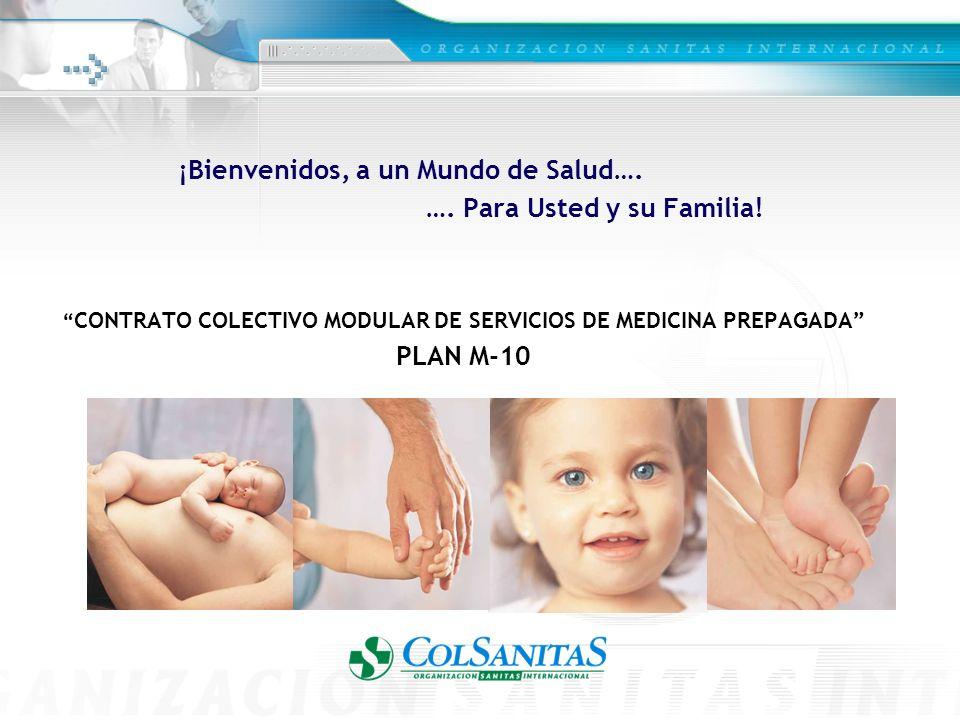 ¡Bienvenidos, a un Mundo de Salud…. …. Para Usted y su Familia! CONTRATO COLECTIVO MODULAR DE SERVICIOS DE MEDICINA PREPAGADA PLAN M-10