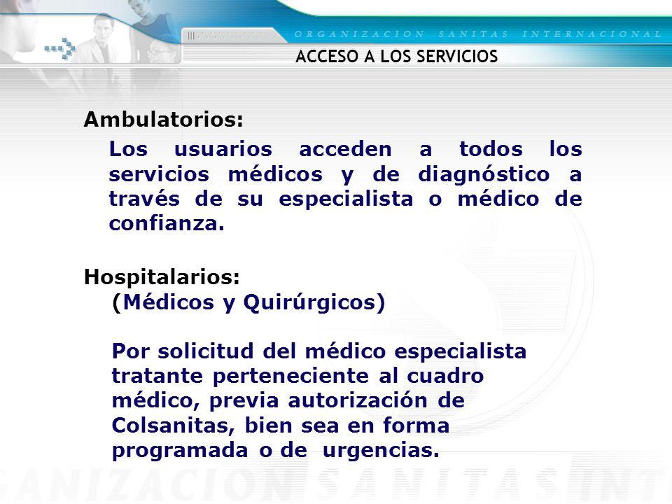 Ambulatorios: Los usuarios acceden a todos los servicios médicos y de diagnóstico a través de su especialista o médico de confianza. Hospitalarios: (M