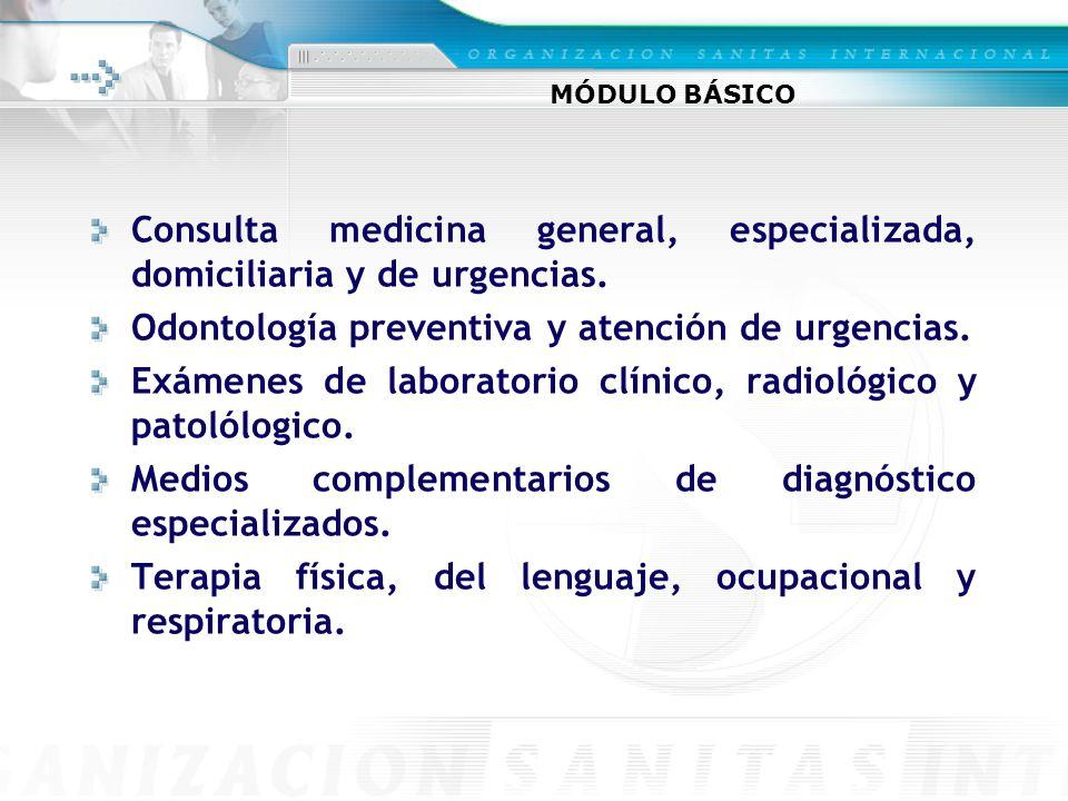 MÓDULO BÁSICO Consulta medicina general, especializada, domiciliaria y de urgencias. Odontología preventiva y atención de urgencias. Exámenes de labor