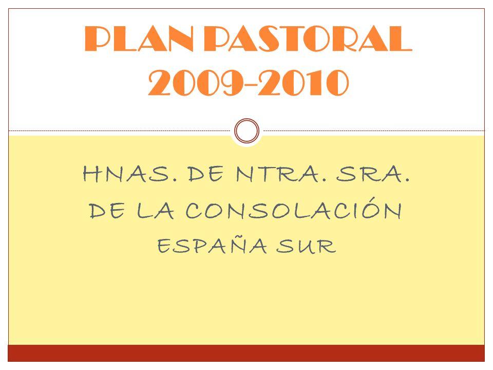 HNAS. DE NTRA. SRA. DE LA CONSOLACIÓN ESPAÑA SUR PLAN PASTORAL 2009-2010