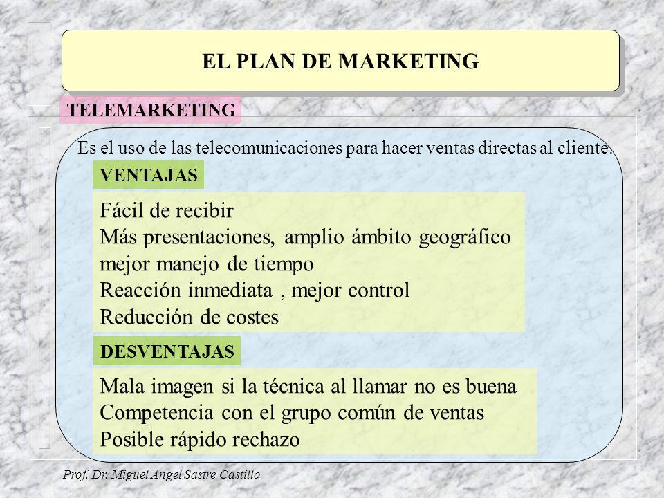 Prof. Dr. Miguel Angel Sastre Castillo EL PLAN DE MARKETING TELEMARKETING Es el uso de las telecomunicaciones para hacer ventas directas al cliente. F