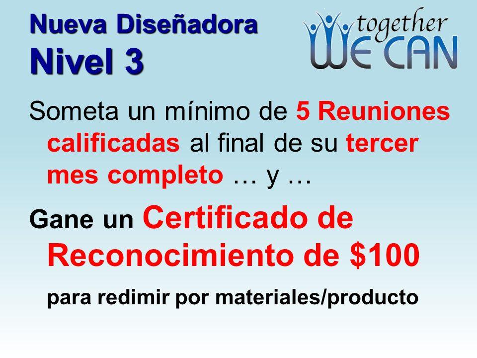 Nueva Diseñadora Nivel 3 Someta un mínimo de 5 Reuniones calificadas al final de su tercer mes completo … y … Gane un Certificado de Reconocimiento de