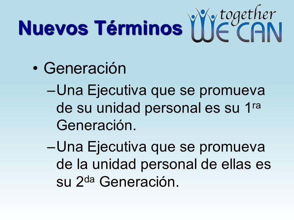 Nuevos Términos Generación –Una Ejecutiva que se promueva de su unidad personal es su 1 ra Generación. –Una Ejecutiva que se promueva de la unidad per