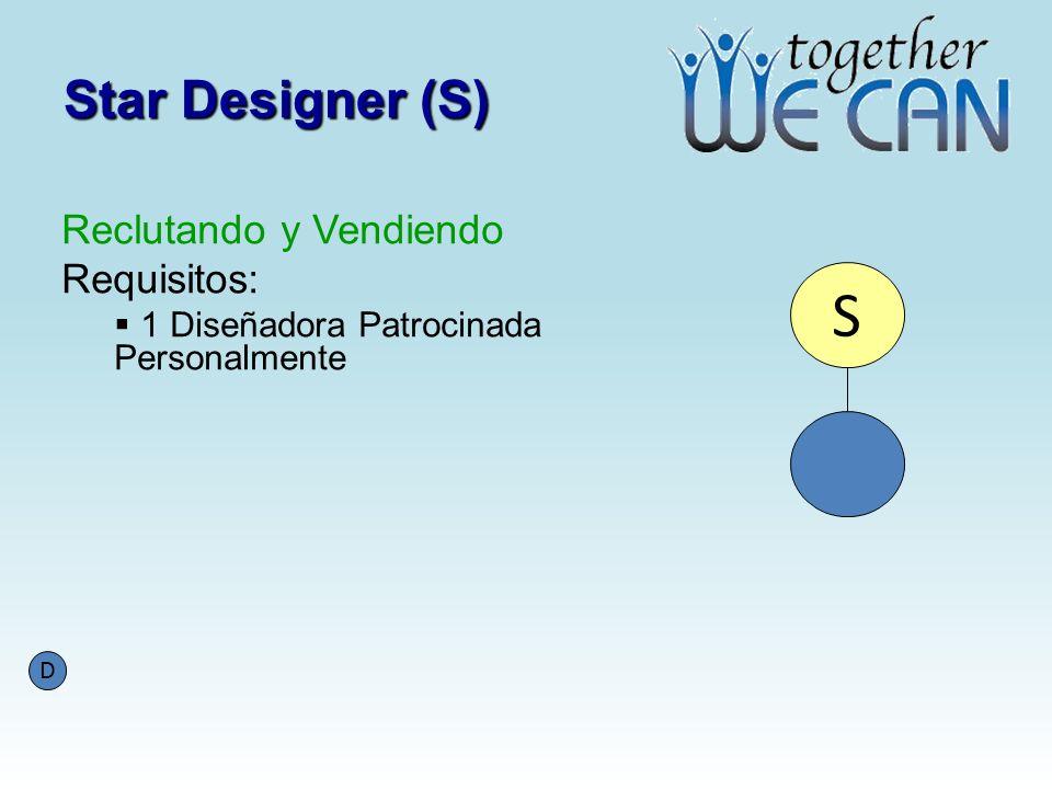 Star Designer (S) Reclutando y Vendiendo Requisitos: 1 Diseñadora Patrocinada Personalmente S D