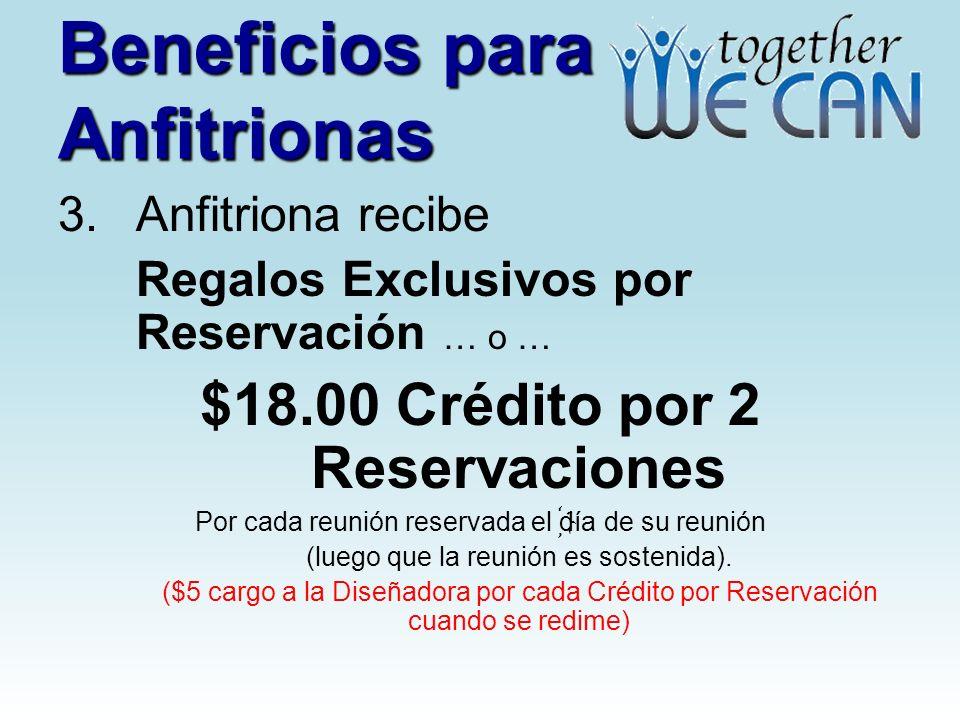 Beneficios para Anfitrionas 3. Anfitriona recibe Regalos Exclusivos por Reservación … o … $18.00 Crédito por 2 Reservaciones Por cada reunión reservad