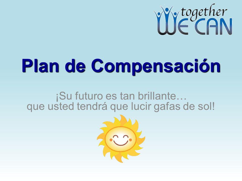 Plan de Compensación ¡Su futuro es tan brillante… que usted tendrá que lucir gafas de sol!
