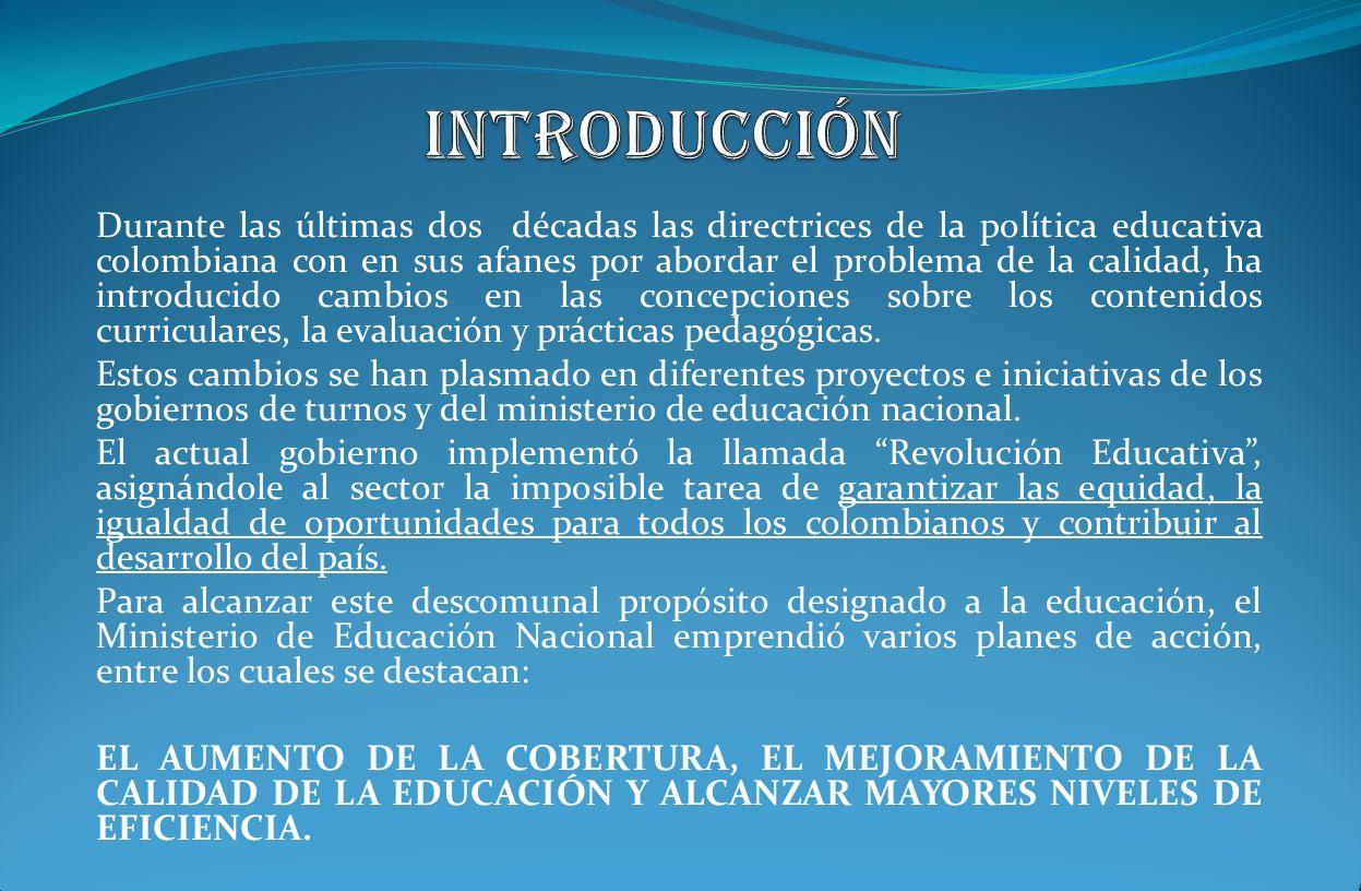 Durante las últimas dos décadas las directrices de la política educativa colombiana con en sus afanes por abordar el problema de la calidad, ha introd